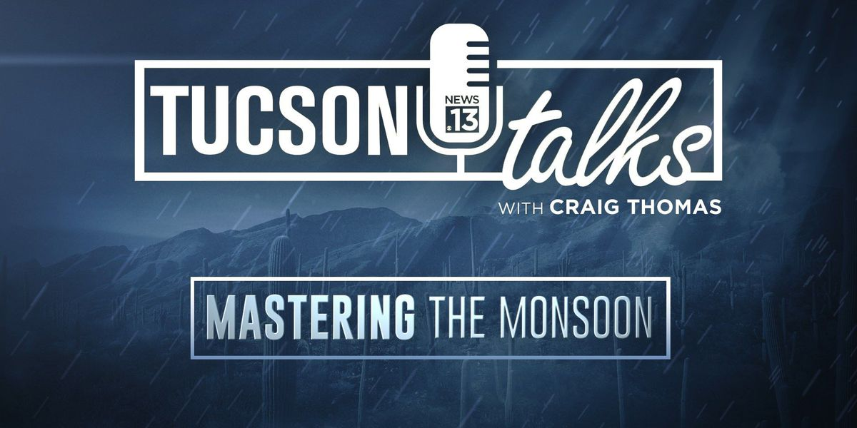 TUCSON TALKS: Mastering the Monsoon