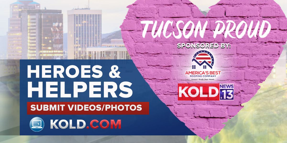 TUCSON PROUD: Nominate the heroes and helpers in your life