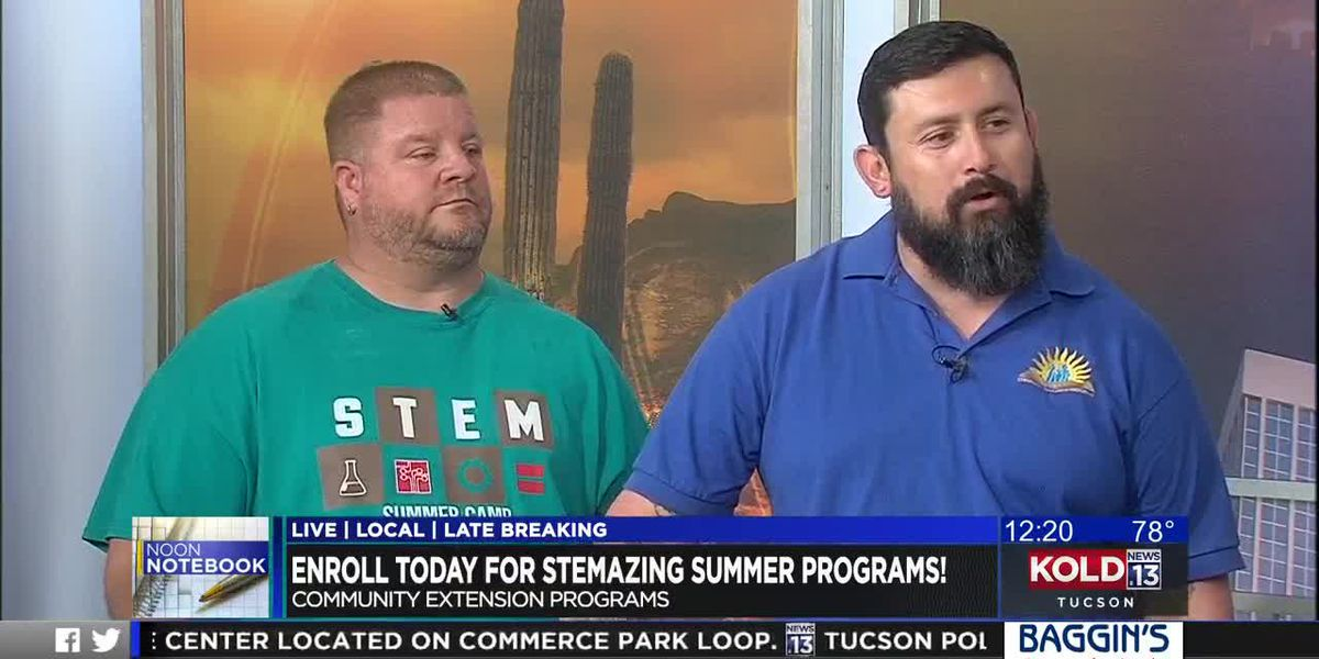 KOLD Noon Notebook: Enroll today for STEMazing summer programs
